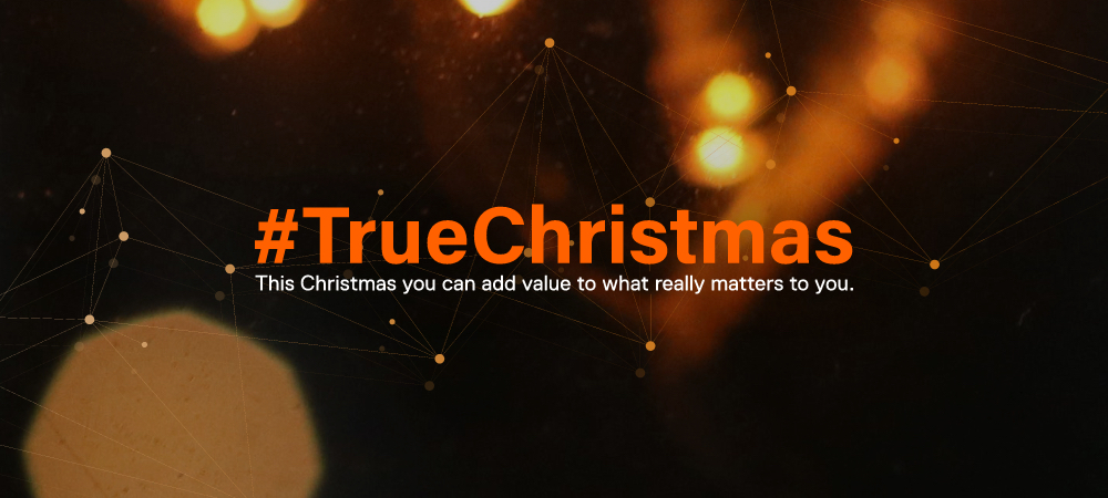 This Christmas you can add value to what really matters to you. #TrueChristmas